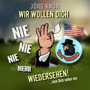 Wir_wollen_Dich_nie_nie_nie_mehr_wiedersehen__Udo_Version__Joerg_Knoer