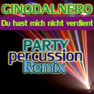 Du_hast_mich_nicht_verdient__Gino_Dal_Nero__PartyPercussionRemix