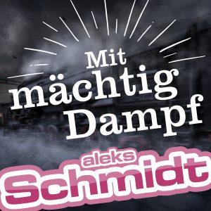 Mit_mächtig_Dampf__aleks_Schmidt