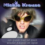 Mickie KrauseIch glaub hier ist doch wieder Alkohol im Spiel