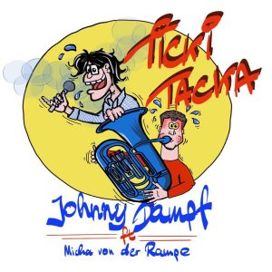 Ticki_Tacka__Johnny_Dampf_feat_Micha_von_der_Rampe